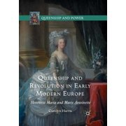 Queenship and Revolution in Early Modern Europe : Henrietta Maria and Marie Antoinette