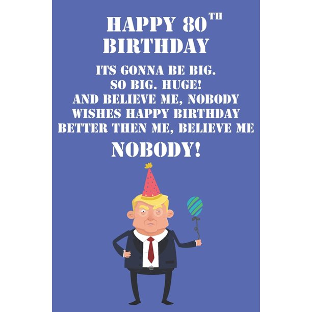 Happy 80th Birthday Its Gonna Be Big So Big Huge And