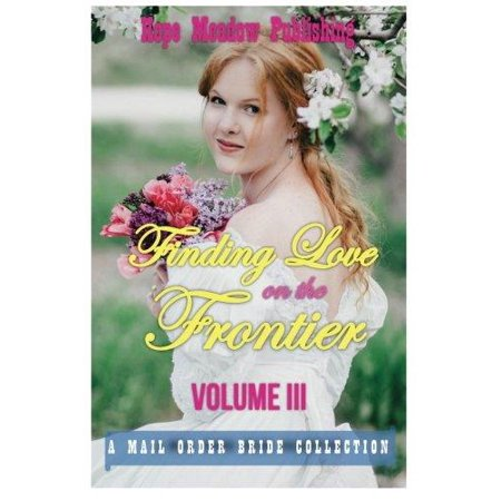 Finding Love On The Frontier  Volume Iii  A Mail Order Bride Collection