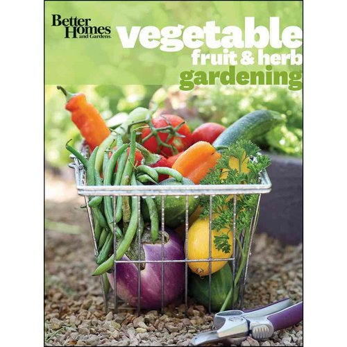 Better Homes and Gardens Vegetable, Fruit & Herb Gardening