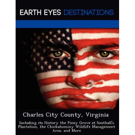 Charles City County, Virginia : Including Its History the Piney Grove at Southall's Plantation, the Chickahominy Wildlife Management Area, and More](Party City Plantation)