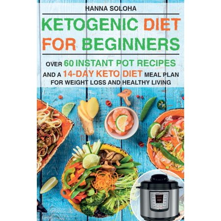 Ketogenic Diet for Beginners : Over 60 Instant Pot Recipes and a 14-Day Keto Diet Meal Plan for Weight Loss and Healthy (Best Weight Loss Plan For Over 60)