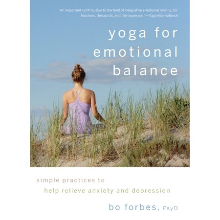 Yoga for Emotional Balance : Simple Practices to Help Relieve Anxiety and