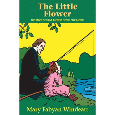 The Little Flower : The Story of St. Therese of the Child - Jesus Flower