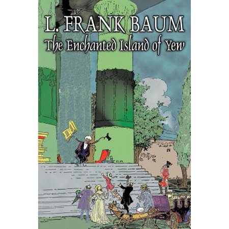 The Enchanted Island of Yew by L. Frank Baum, Fiction, Fantasy, Fairy Tales, Folk Tales, Legends &