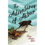 The Adventures of Akbar : With an Essay from the Garden of Fidelity Being the Autobiography of Flora Annie Steel, by R. R. Clark (eBook)
