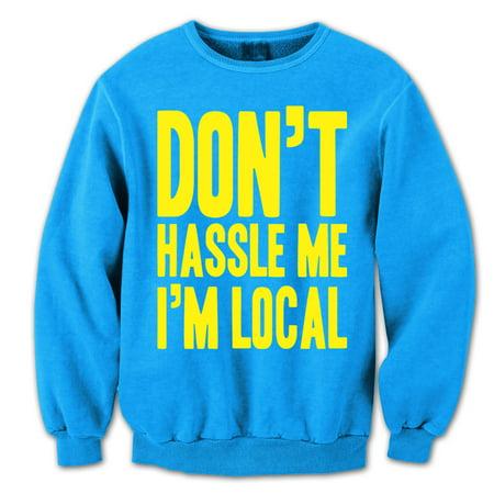 Aqua Sweatshirt - Don't Hassle Me I'm Local Small Aqua Crewneck Sweatshirt