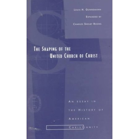 The Shaping Of The United Church Of Christ  An Essay In The History Of American Christianity