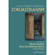 The Wiley Blackwell Companion to Zoroastrianism (Wiley Blackwell Companions to Religion)