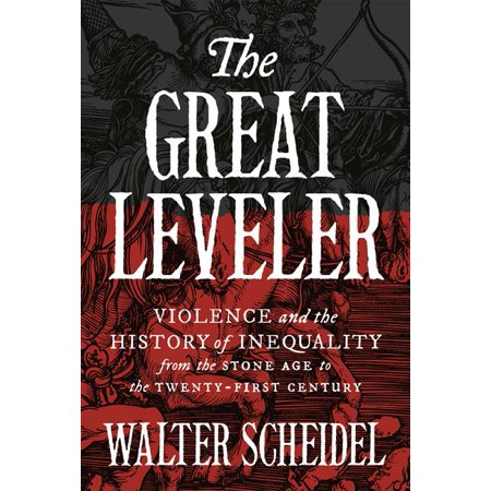 The Great Leveler : Violence and the History of Inequality from the Stone Age to the Twenty-First (Great History)
