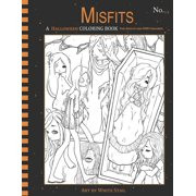 Misfits a Coloring Book for Adults and Odd Children: Misfits a Halloween Coloring Book for Adults and Odd Children: Living Dead and Monster Girls (Paperback)