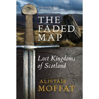 The Faded Map : Lost Kingdoms of Scotland
