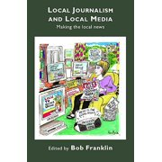 Local Journalism and Local Media : Making the Local News