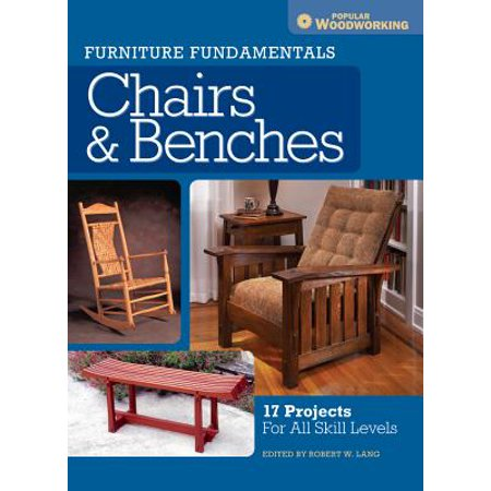 Furniture Fundamentals - Chairs & Benches : 17 Projects for All Skill Levels ()