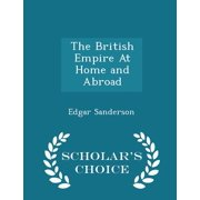 The British Empire at Home and Abroad - Scholar's Choice Edition