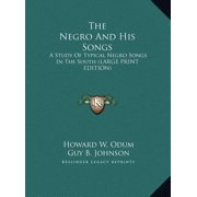 The Negro and His Songs : A Study of Typical Negro Songs in the South (Large Print Edition)