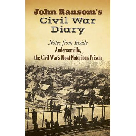 John Ransom's Civil War Diary : Notes from Inside Andersonville, the Civil War's Most Notorious Prison