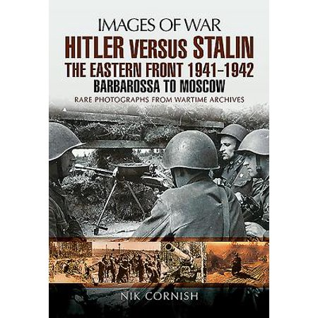 Hitler Versus Stalin: The Eastern Front 1941 - 1942 : Barbarossa to