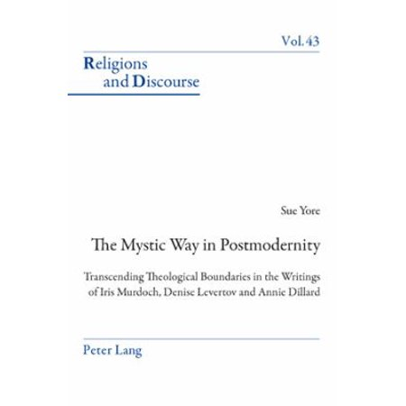 The Mystic Way In Postmodernity  Transcending Theological Boundaries In The Writings Of Iris Murdoch  Denise Levertov And Annie Dillard  Religions And Discourse   Paperback