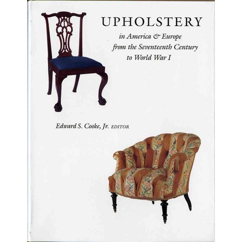 Upholstery in America and Europe from the Seventeenth Century to World War I: From the Seventeenth Century to World War I