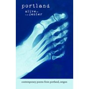 Portland: Alive at the Center : Contemporary Poetry from Portland, Oregon