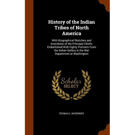 History of the Indian Tribes of North America: With Biographical Sketches and Anecdotes of the Principal Chiefs: Embelli - image 1 de 1