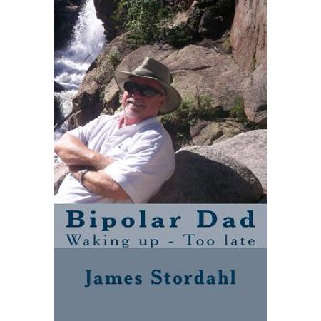 Bipolar Dad  Waking Up   Too Late