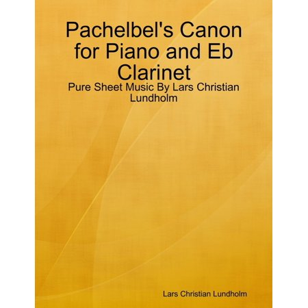 Canyon Sheet Music - Pachelbel's Canon for Piano and Eb Clarinet - Pure Sheet Music By Lars Christian Lundholm - eBook