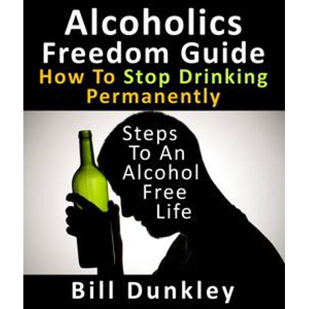 Alcoholics Freedom Guide: How To Stop Drinking Permanently : Steps To An Alcohol Free Life - (Ayurvedic Medicine To Stop Drinking Alcohol In India)