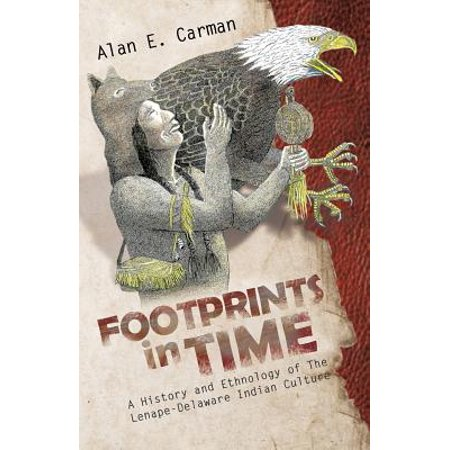 Footprints in Time : A History and Ethnology of the Lenape-Delaware Indian (The History And Culture Of The Indian People)