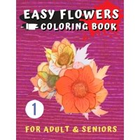Adult Coloring Stress Relieving: Easy Flowers Coloring Book for Seniors : Flower Coloring Book For Seniors In Large Print: Adult Activity Coloring Book with Fun, Easy, and Relaxing Coloring Pages (adult coloring stress relieving vol.1) (Series #1) (Paperback)