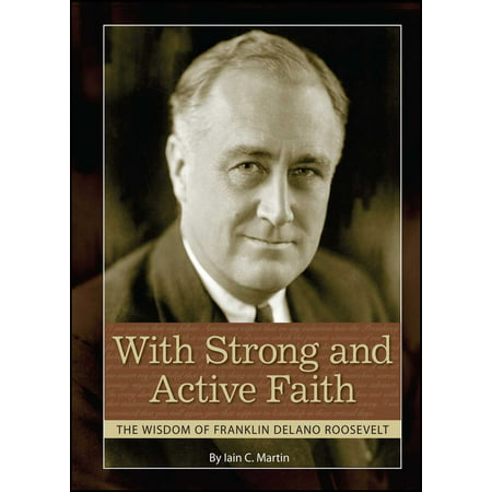 - With Strong and Active Faith : The Wisdom of Franklin Delano Roosevelt