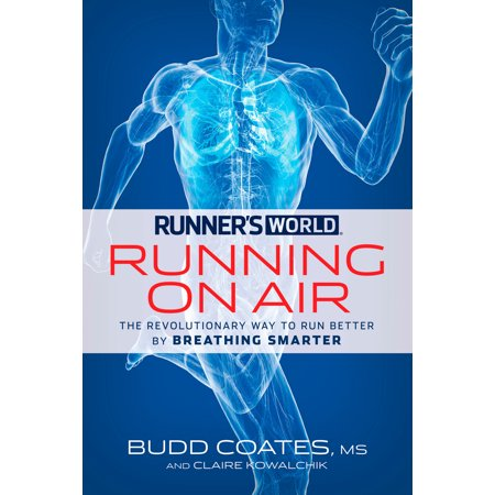 Runner's World Running on Air : The Revolutionary Way to Run Better by Breathing (Best Way To Breathe While Running Long Distance)