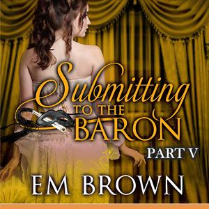 Submitting to the Baron, Part V - Audiobook