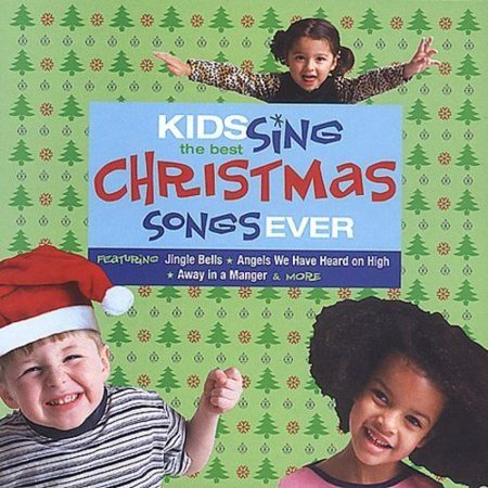 Kids Sing the Best Christmas Songs Ever - Kids Sing the Best Christmas Songs Ever