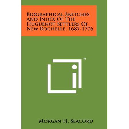 Biographical Sketches and Index of the Huguenot Settlers of New Rochelle, 1687-1776 - City Of New Rochelle