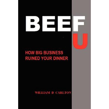 Beef U : How Big Business Ruined Your Dinner