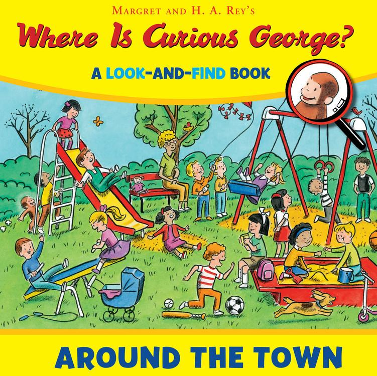 Where is Curious George? Around the Town : A Look-and-Find Book