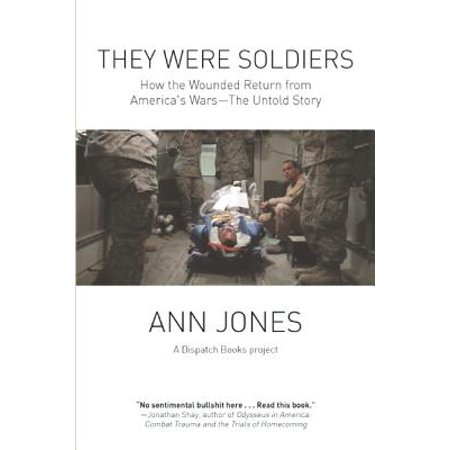 They Were Soldiers : How the Wounded Return from America's Wars: The Untold Story Hon Return Shell
