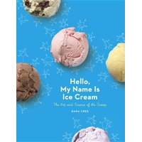 Hello, My Name Is Ice Cream : The Art and Science of the Scoop