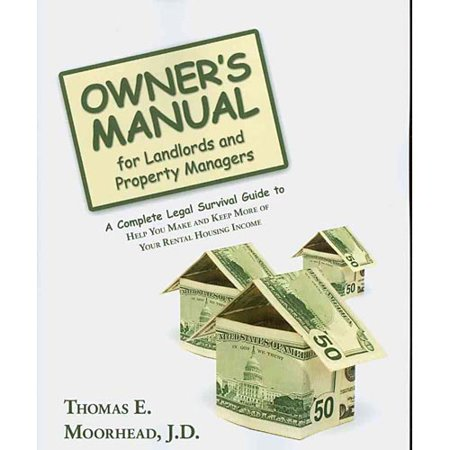 Owners Manual For Landlords And Property Managers  A Complete Legal Survival Guide To Help You Make And Keep More Of Your Rental Housing Income