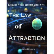 Ensure Your Dream Life With The Law of Attraction - eBook