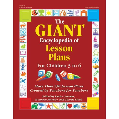 Giant Encyclopedia of Lesson Plans For Children 3 to 6: More Than 250 Lesson Plans Created by Teachers for Teachers