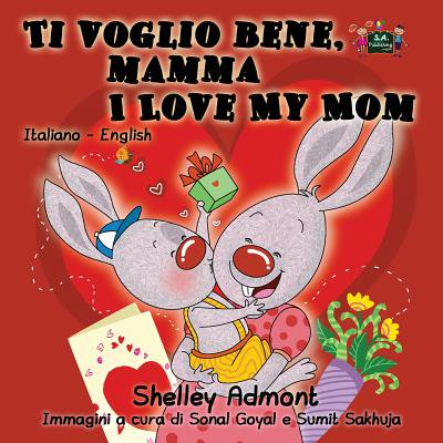 (Ti Voglio Bene, Mamma I Love My Mom : Italian English Bilingual Edition)