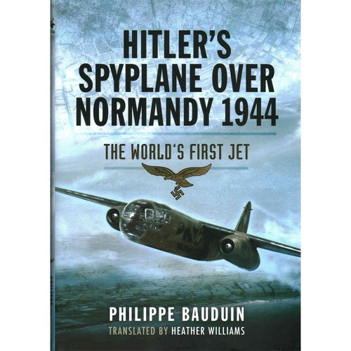 Hitlers Spyplane over Normandy 1944: The World's First Jet