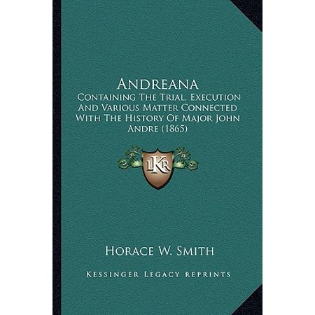 Andreana : Containing the Trial, Execution and Various Matter Connectedcontaining the Trial, Execution and Various Matter Connected with the History of Major John Andre (1865) with the History of Major John Andre (Frank Ocean Ft Andre 3000 Pink Matter)