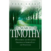 In Search of Timothy : Discovering and Developing Greatness in Church Staff and Voluteers
