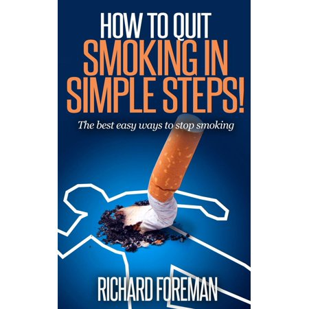 How to Quit Smoking: The Best Easy Ways to Stop Smoking (quit smoking tips, quit smoking naturally, benefits of quitting smoking) - (Best Tips To Quit Smoking)