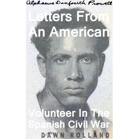 Alphaeus Danfourth Prowell: Letters From An American Volunteer In The Spanish Civil War -