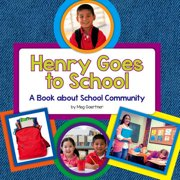 Henry Goes to School : A Book about School Community